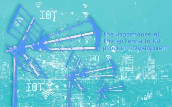 《【欧亿平台怎么注册】物联网天线选择的4个关键之天线在物联网产品开发中的重要性》