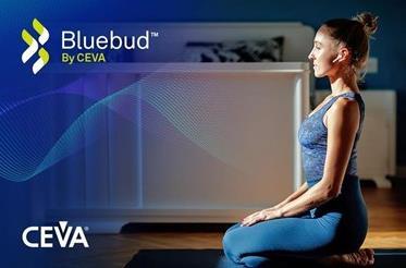 CEVA推出新型Bluebud无线音频平台,解决从预算到高级体验的所有层级