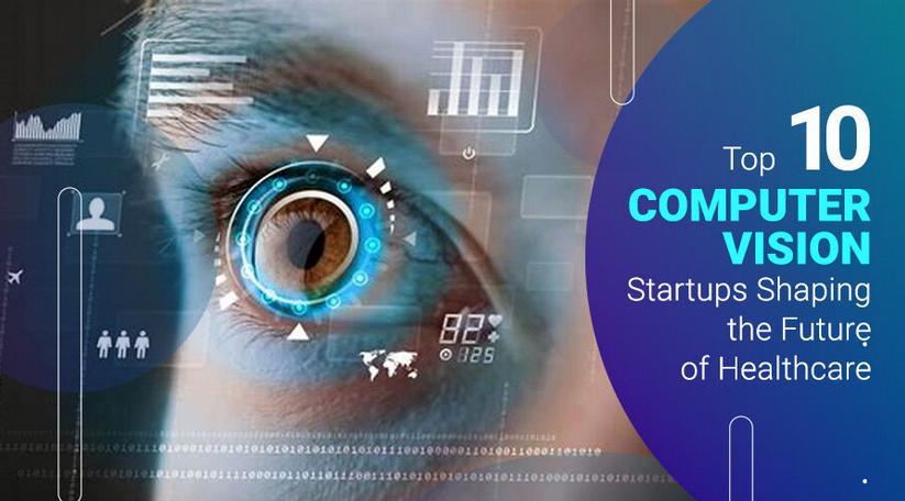 塑造医疗保健未来的十大计算机视觉初创公司