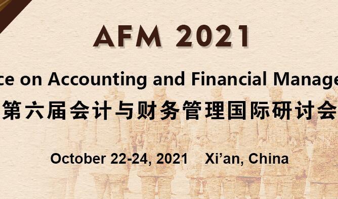 第六届会计与财务管理国际研讨会(AFM 2021)