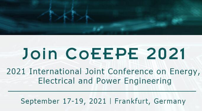 2021年能源,电力与电气工程国际研讨会(CoEEPE 2021)EI检索