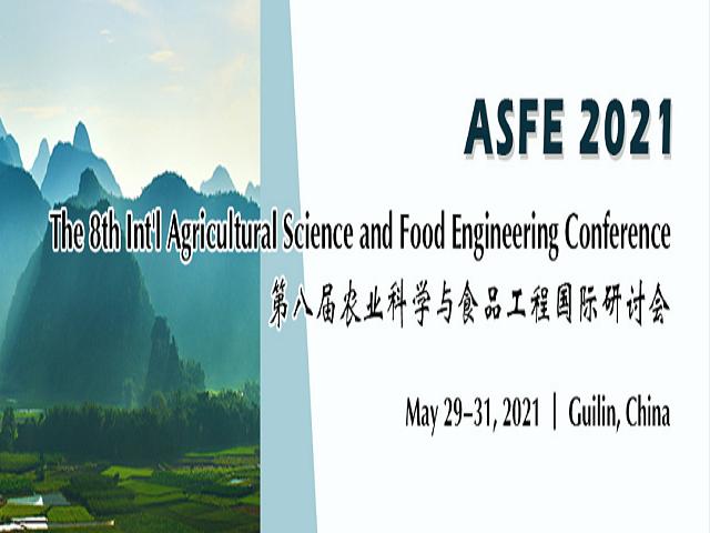 第八届农业科学与食品工程国际研讨会 (ASFE 2021)