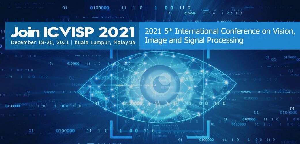 2021年第四届视觉,图像与信号处理国际会议(ICVISP 2021)