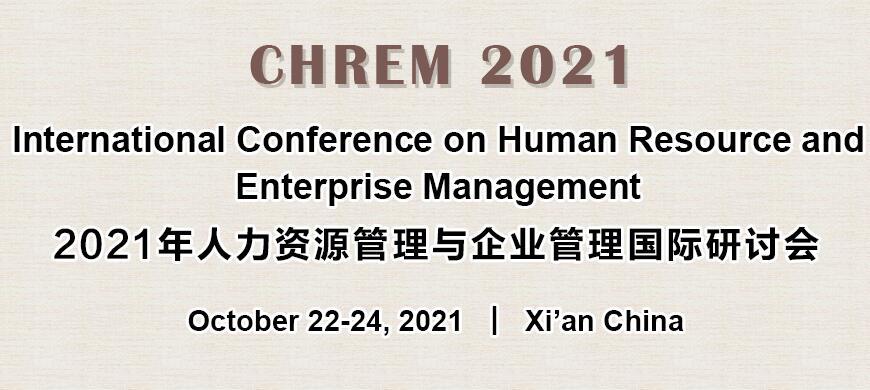 2021年人力资源管理与企业管理国际研讨会(CHREM 2021)