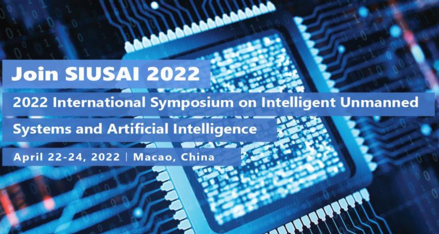 2022年智能无人系统与人工智能国际会议(SIUSAI 2022)