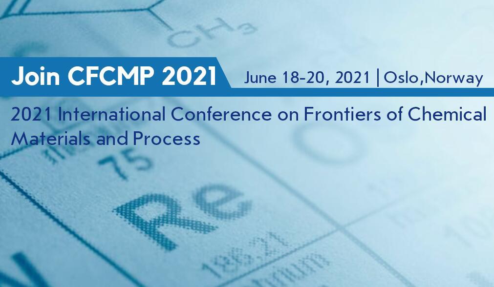 2021年化学材料和工艺前沿国际会议(CFCMP 2021)EI检索